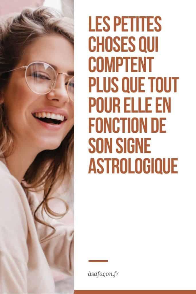 Les Petites Choses Qui Comptent Plus Que Tout Pour Elle En Fonction De Son Signe Astrologique