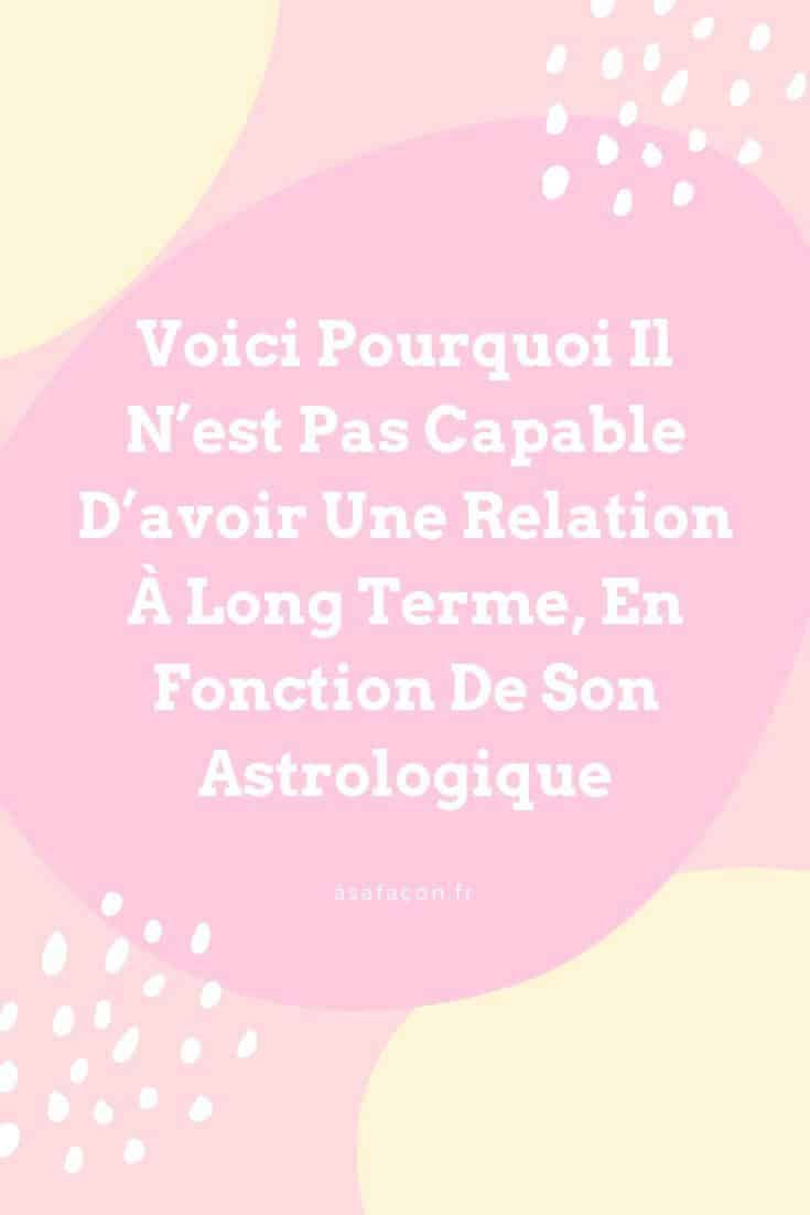Voici Pourquoi Il N'est Pas Capable D'avoir Une Relation À Long Terme, En Fonction De Son Astrologique