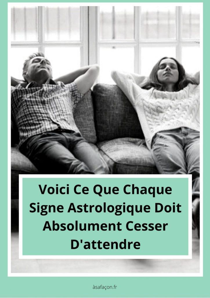 Voici Ce Que Chaque Signe Astrologique Doit Absolument Cesser D'attendre