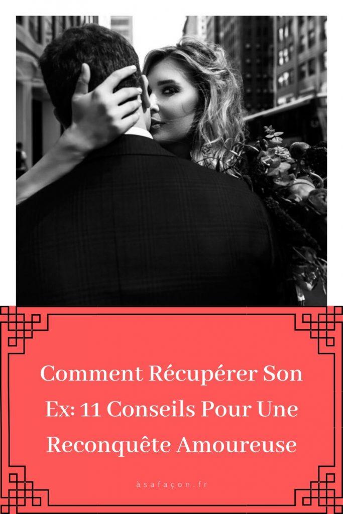 Comment Récupérer Son Ex 11 Conseils Pour Une Reconquête Amoureuse