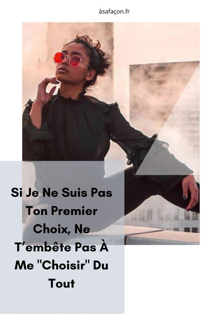 """Si Je Ne Suis Pas Ton Premier Choix, Ne T'embête Pas À Me """"Choisir"""" Du Tout"""