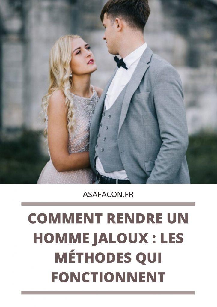 Comment Rendre Un Homme Jaloux : Les Méthodes Qui Fonctionnent