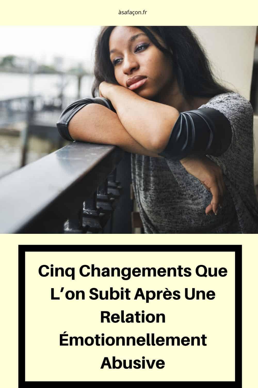Cinq Changements Que L'on Subit Après Une Relation Émotionnellement Abusive