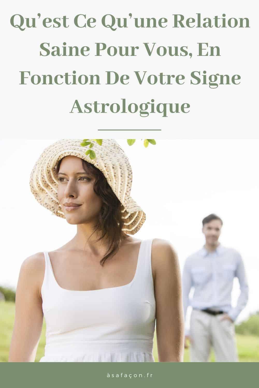 Qu'est Ce Qu'une Relation Saine Pour Vous, En Fonction De Votre Signe Astrologique