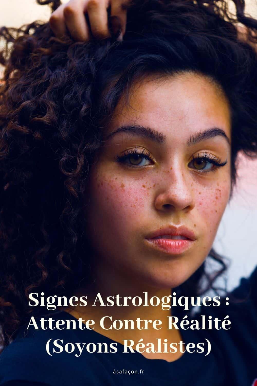 Signes Astrologiques Attente Contre Réalité (Soyons Réalistes)