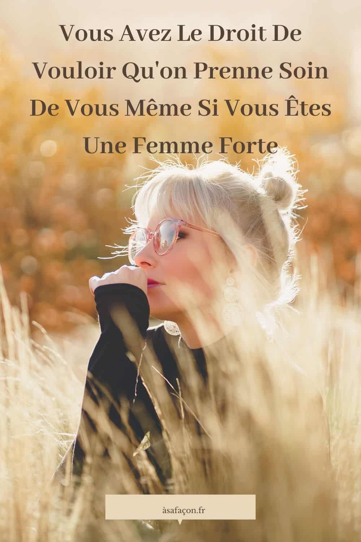 Vous Avez Le Droit De Vouloir Qu'on Prenne Soin De Vous Même Si Vous Êtes Une Femme Forte