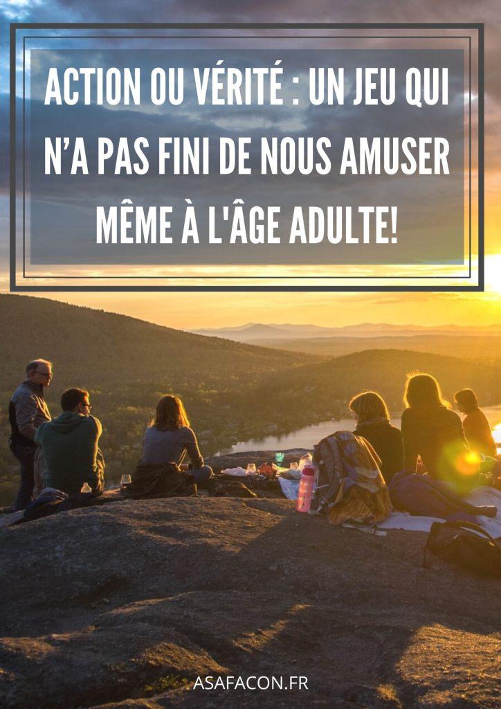 Action Ou Vérité : Un Jeu Qui N'a Pas Fini De Nous Amuser Même À L'âge Adulte!