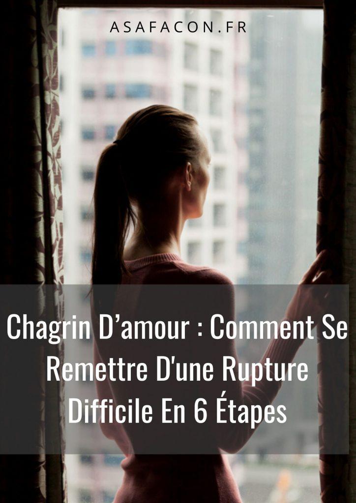 Chagrin D'amour : Comment Se Remettre D'une Rupture Difficile En 6 Étapes