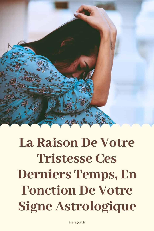La Raison De Votre Tristesse Ces Derniers Temps, En Fonction De Votre Signe Astrologique