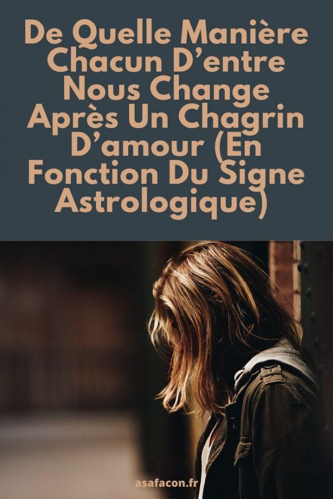 De Quelle Manière Chacun D'entre Nous Change Après Un Chagrin D'amour (En Fonction Du Signe Astrologique)