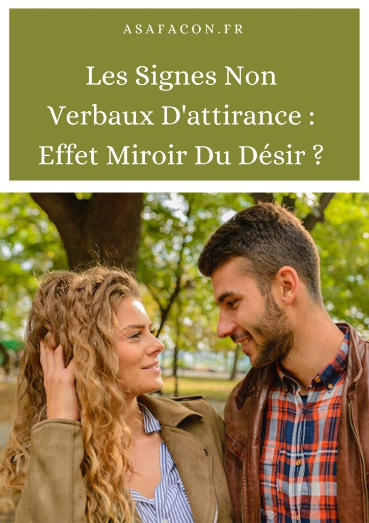 Les Signes Non Verbaux D'attirance : Effet Miroir Du Désir ?