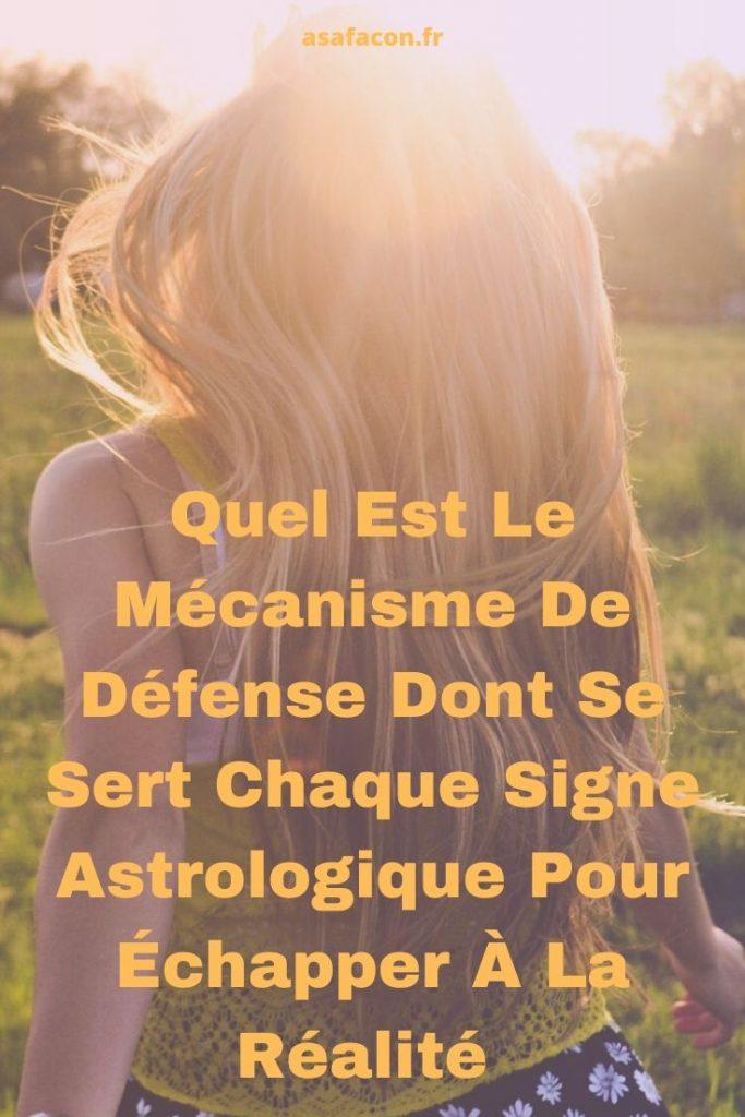 Quel Est Le Mécanisme De Défense Dont Se Sert Chaque Signe Astrologique Pour Échapper À La Réalité