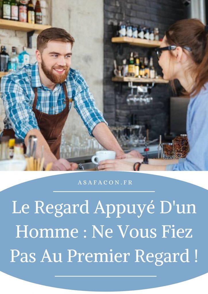 Le Regard Appuyé D'un Homme : Ne Vous Fiez Pas Au Premier Regard !