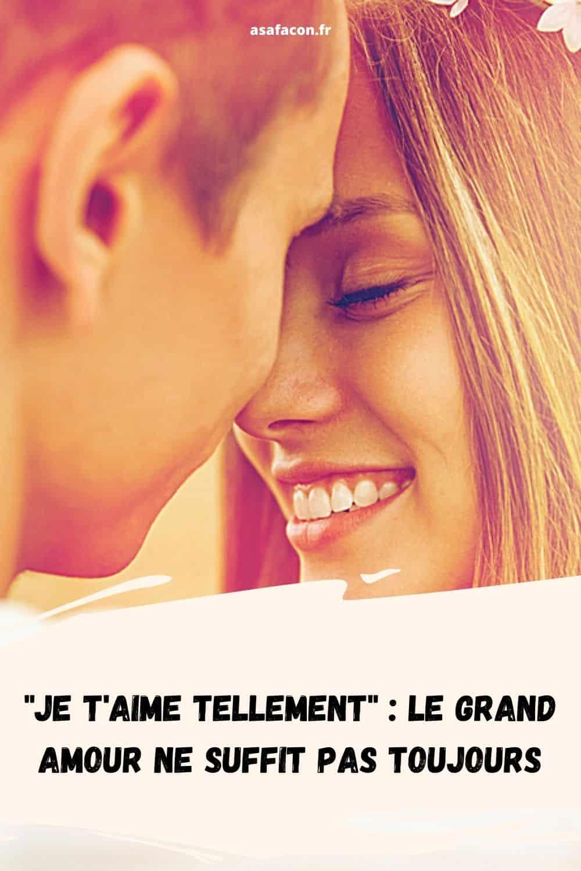 """""""Je T'aime Tellement"""" : Le Grand Amour Ne Suffit Pas Toujours"""