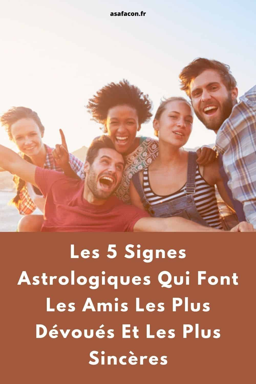 Les 5 Signes Astrologiques Qui Font Les Amis Les Plus Dévoués Et Les Plus Sincères