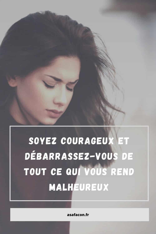 Soyez Courageux Et Débarrassez-vous De Tout Ce Qui Vous Rend Malheureux
