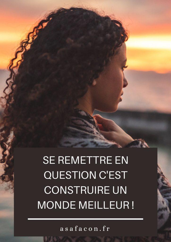 Se Remettre En Question C'est Construire Un Monde Meilleur