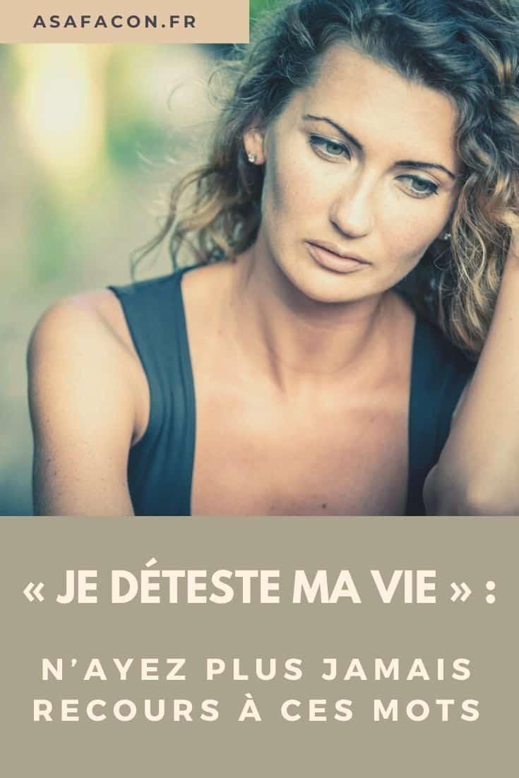 « Je déteste ma vie » : N'ayez plus jamais recours à ces mots