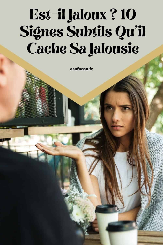 Est-il Jaloux ? 10 Signes Subtils Qu'il Cache Sa Jalousie